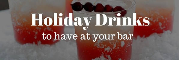 Holiday Drinks to have at your bar