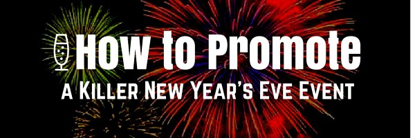 How to promote a killer New Year's Eve Event