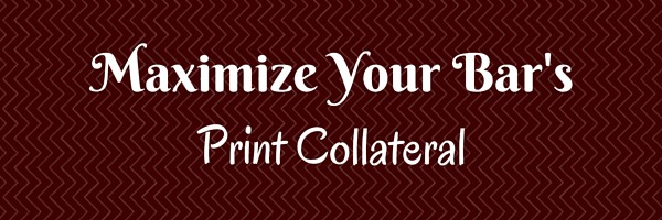 Maximize Your Bar's Print Collateral