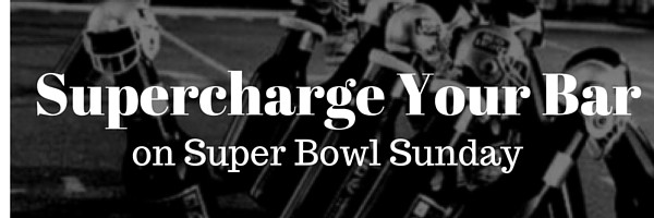 Super Charge Your Bar On Super Bowl Sunday