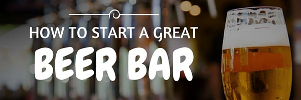 how to start a great beer bar